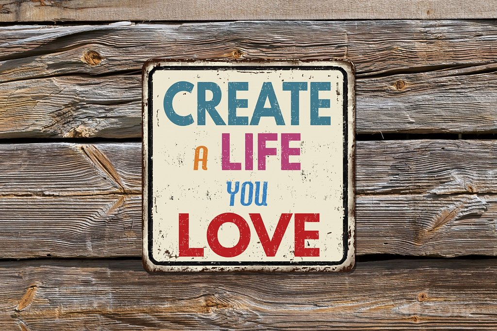 Create a life you love sign