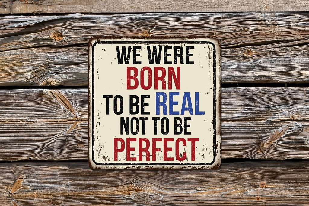 We were born to be real not to be perfect sign